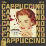 Ezza Ft Arta - Cappuccino