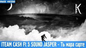ITEAM CASH Ft 5 SOUND JASPER - Ть мара сарте