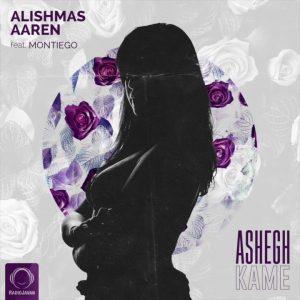 Alishmas & Aaren Ft Montiego - Ashegh Kame