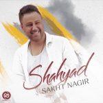 Shahyad - Sakht Nagir